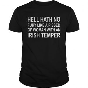 Hell hath no fury like a pissed of woman with an Irish temper shirt