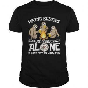 Hiking Bestie Because Going Crazy Alone T-Shirt