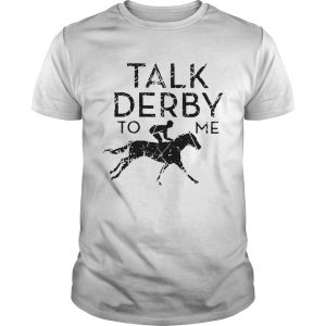 Horse race talk derby to me shirt