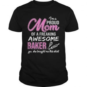 Im Proud Mom Of Freaking Awesome Baker Gift unisex