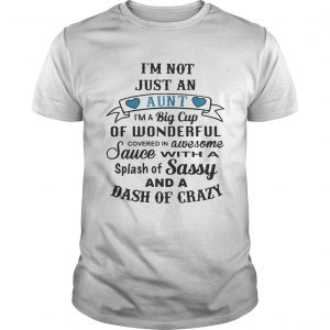 I'm not just an aunt I'm a big cup of wonderful covered in awesome shirt