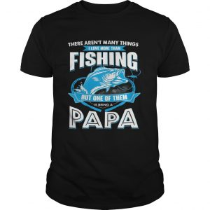 I Love More Than Fishing But One Of Them Is Being A Papa T-Shirt
