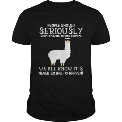 Llama people should seriously stop expecting normal from me we all know Unisex Shirt