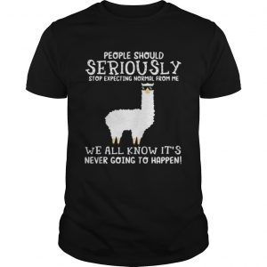 Llama people should seriously stop expecting normal from me we all know it's never going to happen shirt