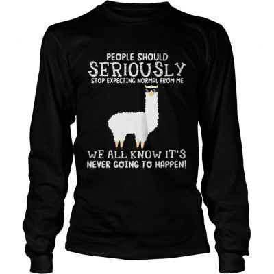 Llama people should seriously stop expecting normal from me we all know Longsleeve Tee