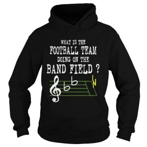 Music what is the football team doing on the band field hoodie