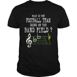 Music what is the football team doing on the band field shirt