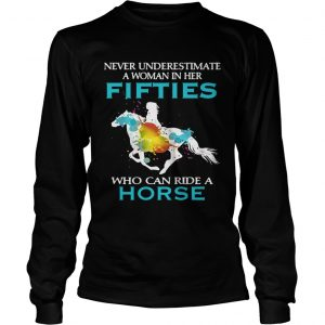 Never underestimate a woman in her fifties who can ride a horse longsleeve tee