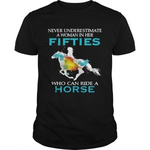 Never underestimate a woman in her fifties who can ride a horse shirt