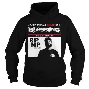 Nipsey hussle Having strong enemies is a blessing hoodie