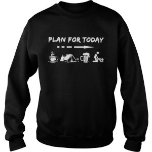 Plan for today are coffee camping beer and sex sweatshirt