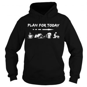 Plan for today are coffee camping beer and sex hoodie