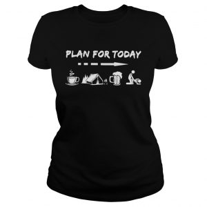 Plan for today are coffee camping beer and sex ladies tee