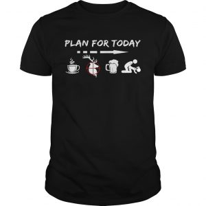 Plan for today are coffee hunter beer and sex shirt