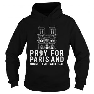 Pray For Paris And Notre Dame Cathedral hoodie