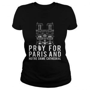 Pray For Paris And Notre Dame Cathedral ladies tee