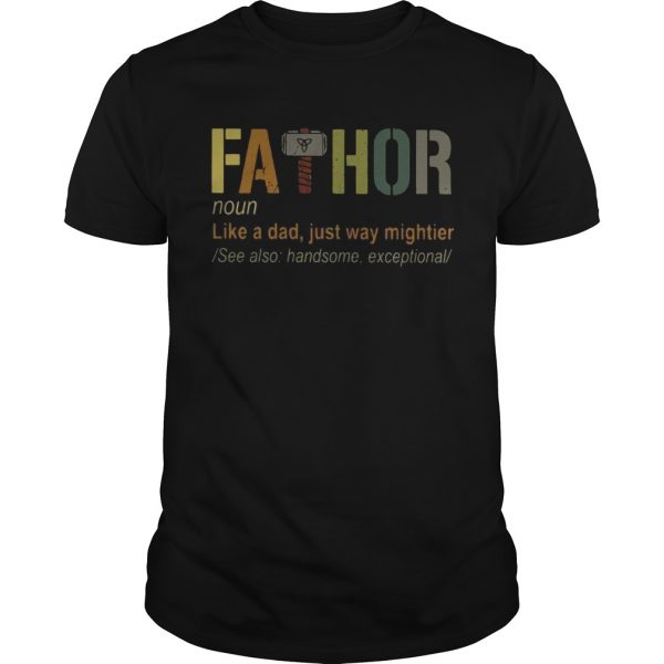 Pretty Thor Fathor like a dad just way mightier tshirt