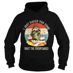 Sloth I just baked you some shut the fucupcakes sunset hoodie