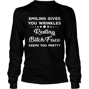 Smiling Gives You Wrinkles Resting Bitch Face Keeps You Pretty Black longsleeve tee