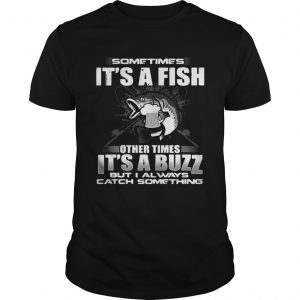 Sometimes its a fish other times its a buzz but I always catch something unisex