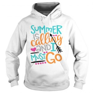 Summer is calling and I must go hoodie