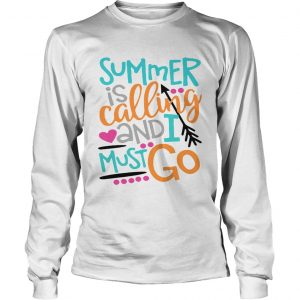 Summer is calling and I must go longsleeve tee