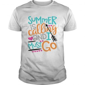Summer is calling and I must go unisex