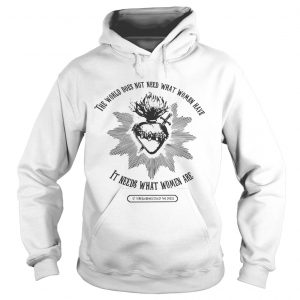 The world does not need what women have it needs what women are hoodie