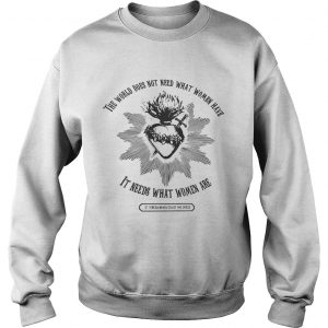 The world does not need what women have it needs what women are sweatshirt
