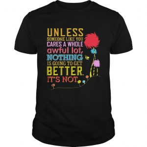 Unless Someone Like You Cares A Whole Awful Earth's Day T-shirt