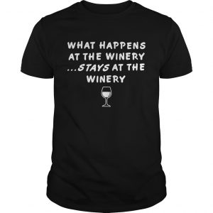 What happens at the winery stays at the winery shirt