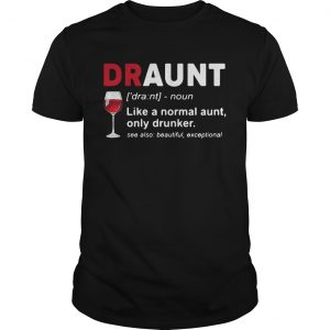 Wine lover draunt like a normal aunt only drunker see also beautiful except shirt