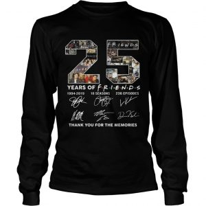 25 years of Friends 1994 2019 10 seasons 236 episodes signature thank you for the memories longsleeve tee