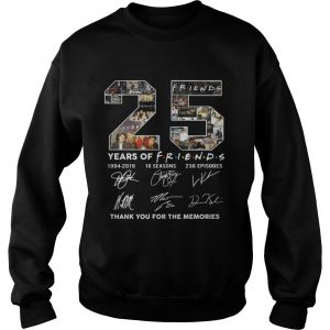 25 years of Friends 1994 2019 10 seasons 236 episodes signature thank you for the memories sweatshirt