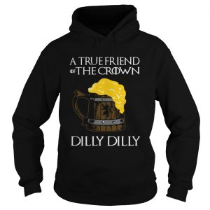 A true friend of the crown beer dilly dilly hoodie