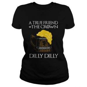 A true friend of the crown beer dilly dilly ladies tee