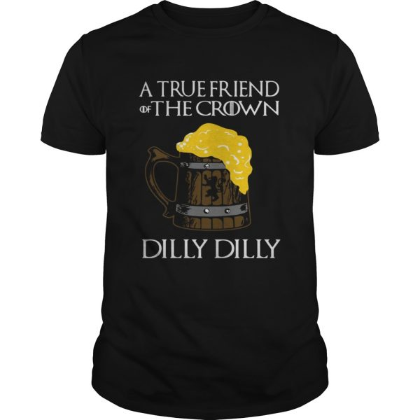 A true friend of the crown beer dilly dilly shirt