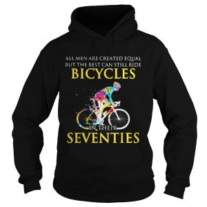 All men are created equal but only the best can still ride bicycles hoodie