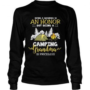 Being a grandma is an honor but being a camping grandma is priceless longsleeve tee