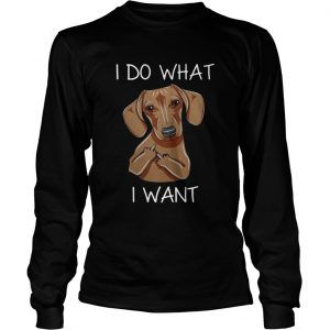 Dachshund I do what I want longsleeve tee
