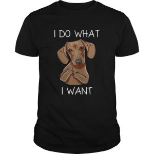 Dachshund I do what I want shirt