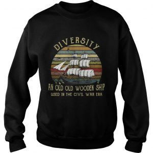 Diversity an old old wooden ship used in the civil war era sunset sweatshirt
