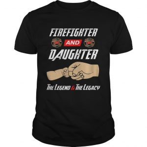 Firegighter And Daughter The Legend The Legacy T-Shirt