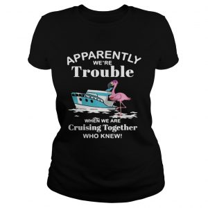 Flamingo apparently were trouble when we are cruising together who knew ladies tee