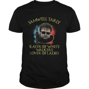 GOT Samwell Tarly slayer of white walkers lover of ladies unisex