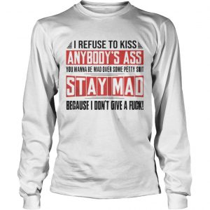 I Refuse To Kiss Anybodys Ass Funny longsleeve tee