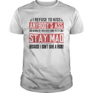 I Refuse To Kiss Anybodys Ass Funny Tshirt