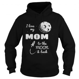 I love my mom to the moon and back hoodie