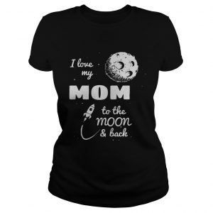 I love my mom to the moon and back ladies tee