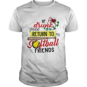 If drunk please return to my softball friends shirt